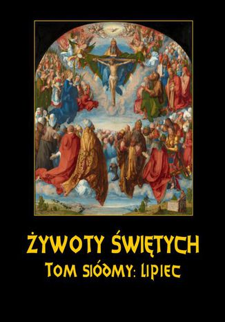 Okładka książki/ebooka Żywoty Świętych Pańskich. Tom Siódmy. Lipiec