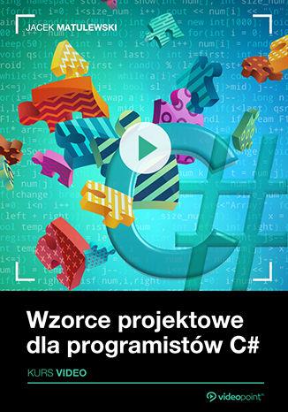 Okładka książki/ebooka Wzorce projektowe dla programistów C#. Kurs video