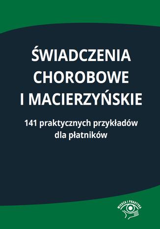 Okładka książki/ebooka Świadczenia chorobowe i macierzyńskie. 141 praktycznych przykładów dla płatników