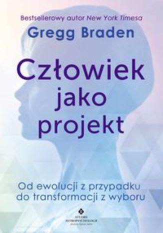 Okładka książki Człowiek jako projekt. Od ewolucji z przypadku do transformacji z wyboru
