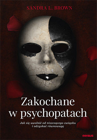 Okładka książki/ebooka Zakochane w psychopatach. Jak się uwolnić od niszczącego związku i odzyskać równowagę