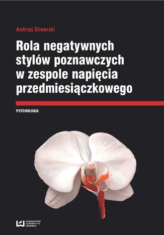 Okładka książki/ebooka Rola negatywnych stylów w zespole napięcia przedmiesiączkowego