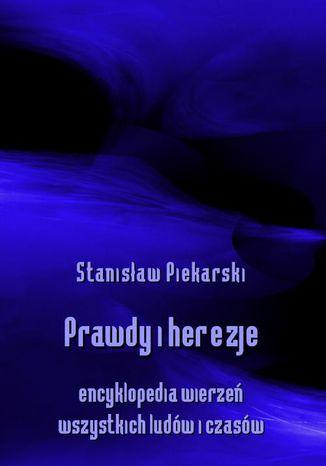 Okładka książki/ebooka Prawdy i herezje. Encyklopedia wierzeń wszystkich ludów i czasów