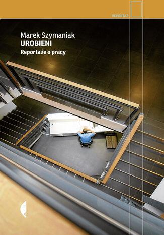 Okładka książki/ebooka Urobieni. Reportaże o pracy