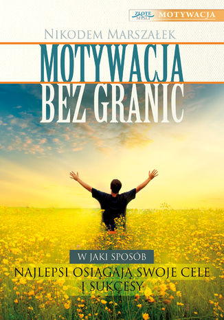 Okładka książki/ebooka Motywacja bez granic. Najlepsi osiagają swoje cele i sukcesy