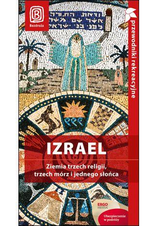 Okładka książki Izrael. Ziemia trzech religii, trzech mórz i jednego słońca. Przewodnik rekreacyjny. Wydanie 1