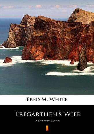 Okładka książki/ebooka Tregarthens Wife. A Cornish Story