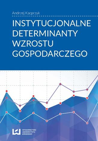 Okładka książki/ebooka Instytucjonalne determinanty wzrostu gospodarczego
