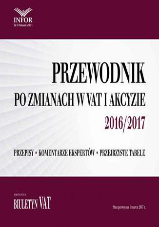 Okładka książki/ebooka Przewodnik po zmianach w VAT i akcyzie 2016/2017