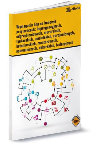 Okładka książki/ebooka Wymagania bhp na budowie przy pracach: impregnacyjnych,odgrzybieniowych, murarskich,tynkarskich, ciesielskich, zbrojeniowych,betoniarskich, montażowych,spawalniczych, dekarskich, izolacyjnych