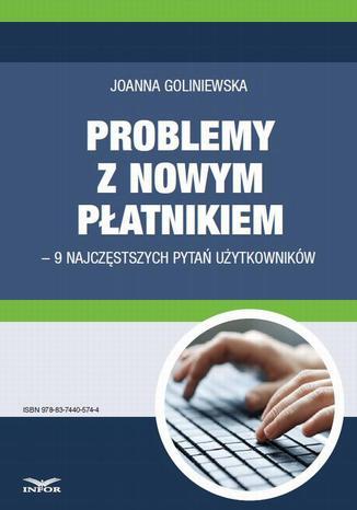 Okładka książki/ebooka Problemy z nowym płatnikiem  9 najczęstszych pytań użytkowników