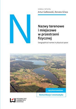 Okładka książki/ebooka Nazwy terenowe i miejscowe w przestrzeni fizycznej. Geographical names in physical space
