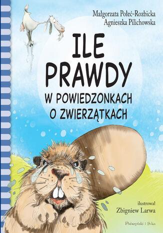 Okładka książki/ebooka Ile prawdy w powiedzonkach o zwierzątkach