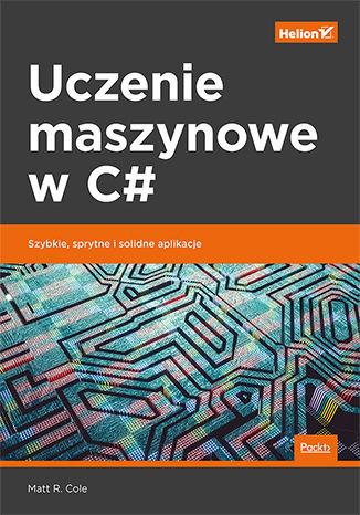 Okładka książki/ebooka Uczenie maszynowe w C#. Szybkie, sprytne i solidne aplikacje