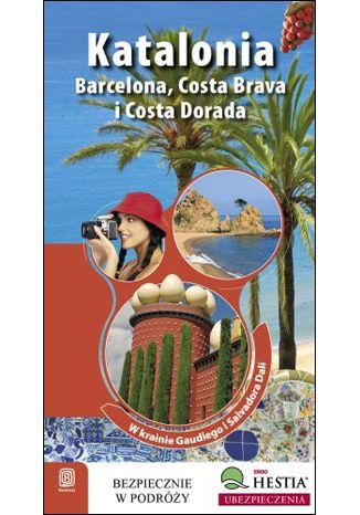 Okładka książki/ebooka Katalonia. Barcelona, Costa Brava i Costa Dorada. W Krainie Gaudiego i Salvadore Dali. Wydanie 1