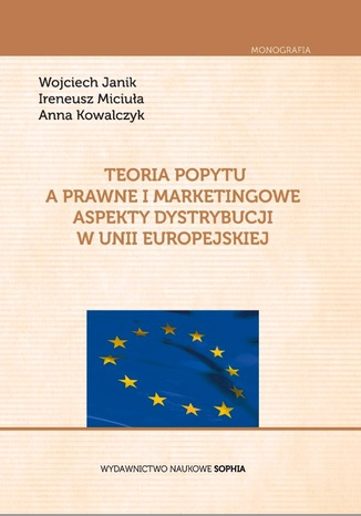 Okładka książki/ebooka Teoria popytu a prawne i marketingowe aspekty dystrybucji w Unii Europejskiej