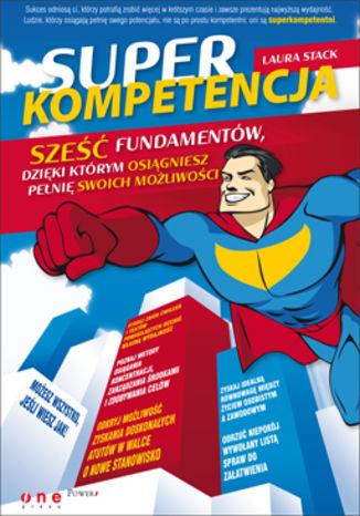 Okładka książki Superkompetencja. Sześć fundamentów, dzięki którym osiągniesz pełnię swoich możliwości
