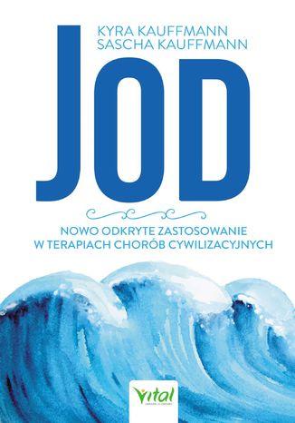 Okładka książki/ebooka Jod - nowo odkryte zastosowanie w terapiach chorób cywilizacyjnych