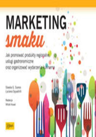 Okładka książki/ebooka Marketing smaku. Jak promować produkty regionalne, usługi gastronomiczne oraz organizować wydarzenia kulinarne