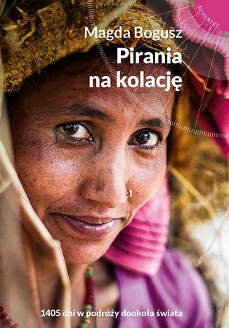 Okładka książki/ebooka Pirania na kolację. 1405 dni w podróży dookoła świata