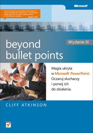Okładka książki/ebooka Beyond Bullet Points. Magia ukryta w Microsoft PowerPoint. Oczaruj słuchaczy i porwij ich do działania. Wydanie III
