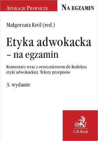 Okładka książki/ebooka Etyka adwokacka - na egzamin. Komentarz wraz z orzecznictwem do Kodeksu etyki adwokackiej. Teksty przepisów. Wydanie 3