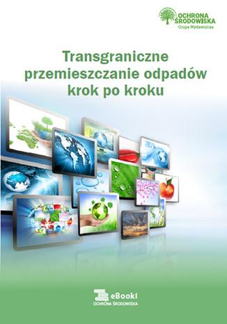 Okładka książki/ebooka Trangraniczne przemieszczanie odpadów krok po kroku