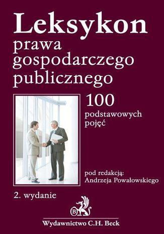 Okładka książki/ebooka Leksykon prawa gospodarczego publicznego 100 podstawowych pojęć