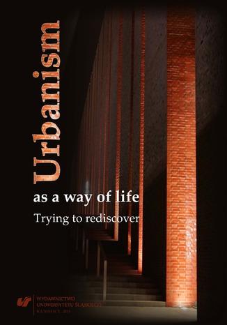Okładka książki/ebooka Urbanism as a way of life. Trying to rediscover