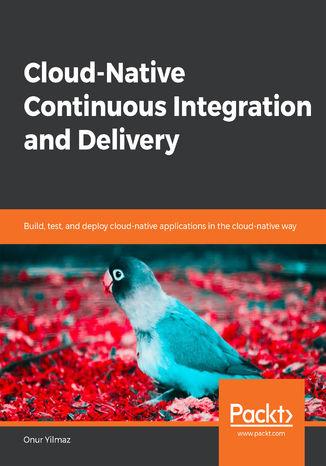 Okładka książki/ebooka Cloud-Native Continuous Integration and Delivery