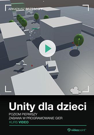 Okładka książki/ebooka Unity dla dzieci. Zabawa w programowanie gier. Kurs video. Poziom pierwszy