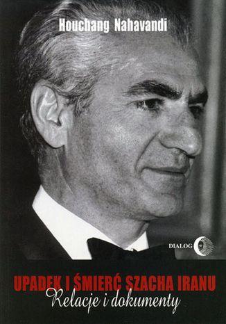 Okładka książki/ebooka Upadek i śmierć szacha Iranu