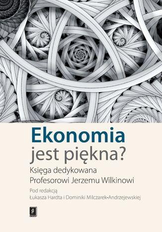 Okładka książki/ebooka Ekonomia jest piękna? Księga dedykowana Profesorowi Jerzemu Wilkinowi
