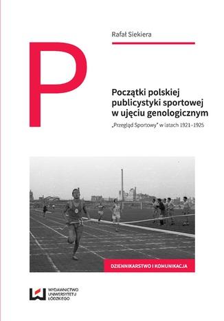 Okładka książki/ebooka Początki polskiej publicystyki sportowej w ujęciu genologicznym.