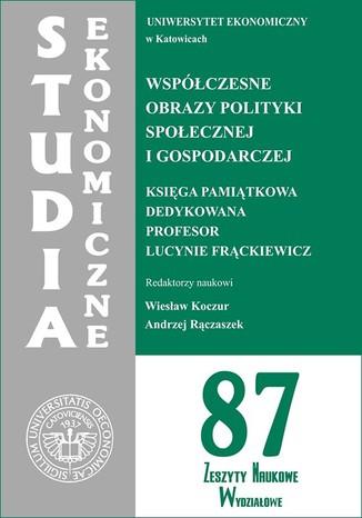 Okładka książki/ebooka Współczesne obrazy polityki społecznej i gospodarczej. Księga pamiątkowa dedykowana Profesor Lucynie Frąckiewicz. SE 87