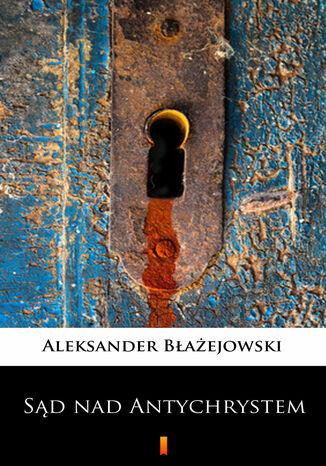 Okładka książki/ebooka Sąd nad Antychrystem. Powieść sensacyjna