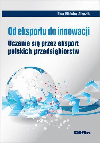 Okładka książki/ebooka Od eksportu do innowacji. Uczenie się przez eksport polskich przedsiębiorstw