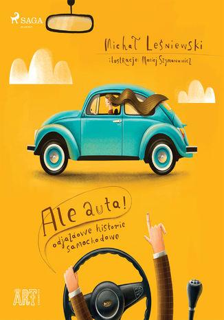 Okładka książki/ebooka Ale auta! Odjazdowe historie samochodowe
