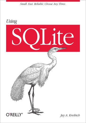 Okładka książki/ebooka Using SQLite. Small. Fast. Reliable. Choose Any Three