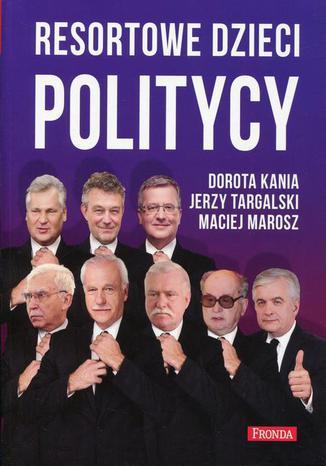Okładka książki Resortowe dzieci. Politycy
