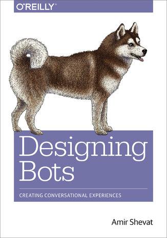 Okładka książki/ebooka Designing Bots. Creating Conversational Experiences