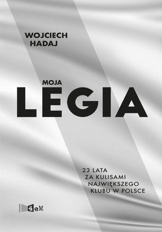 Okładka książki/ebooka Moja Legia. 23 lata za kulisami największego klubu w Polsce