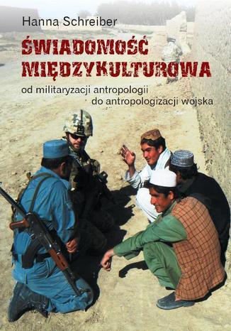 Okładka książki/ebooka Świadomość międzykulturowa. Od militaryzacji antropologii do antropologizacji wojska
