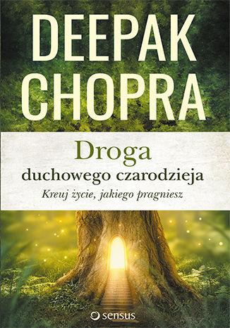 Okładka książki/ebooka Droga duchowego czarodzieja. Kreuj życie, jakiego pragniesz