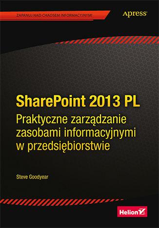 Okładka książki/ebooka SharePoint 2013 PL. Praktyczne zarządzanie zasobami informacyjnymi w przedsiębiorstwie