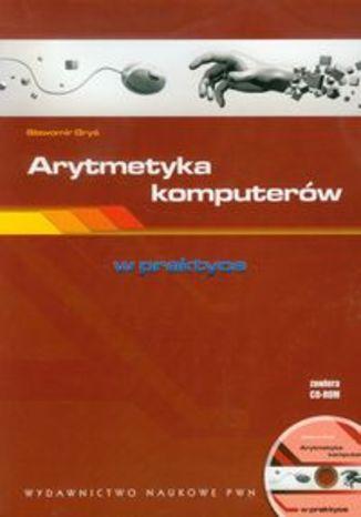 Okładka książki/ebooka Arytmetyka komputerów w praktyce z płytą CD