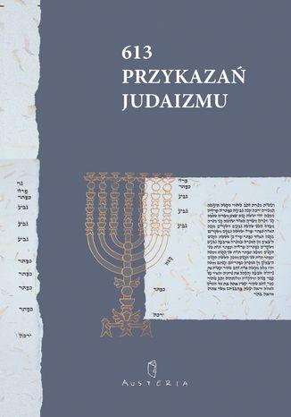 Okładka książki/ebooka 613 Przykazań Judaizmu oraz Siedem przykazań rabinicznych i Siedem przykazań dla potomków Noacha