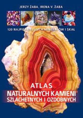 Okładka książki/ebooka Atlas naturalnych kamieni szlachetnych i ozdobnych