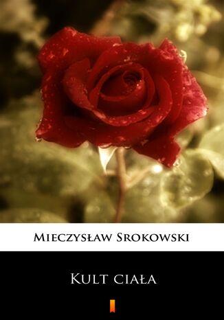 Okładka książki/ebooka Kult ciała. Dziennik człowieka samotnego
