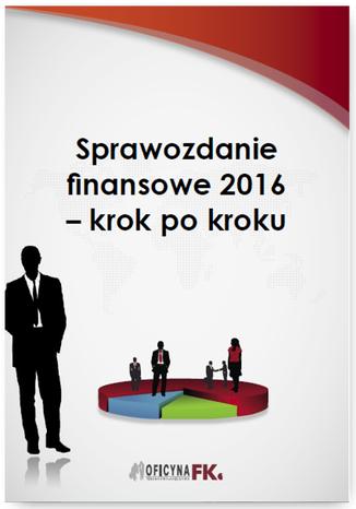 Okładka książki/ebooka Sprawozdanie finansowe za 2016 rok - krok po kroku